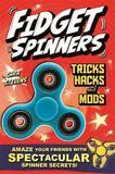 Fidget Spinners Tricks, Hacks and Mods by Cara Stevens