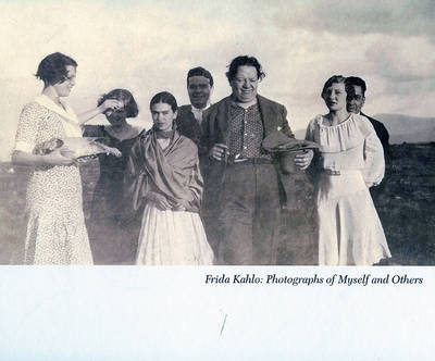 Frida Kahlo: Photographs of Myself and Others by Vicente Wolf