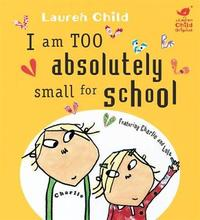 I am Too Absolutely Small for School by Lauren Child image