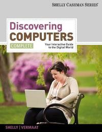 Discovering Computers, Complete by Gary B Shelly