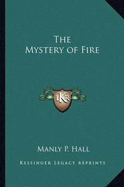 The Mystery of Fire by Manly P. Hall