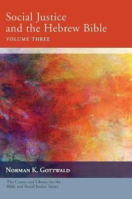 Social Justice and the Hebrew Bible, Volume Three by Norman K Gottwald image