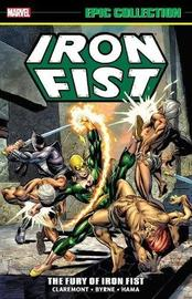 Iron Fist Epic Collection: The Fury Of Iron Fist by Chris Claremont