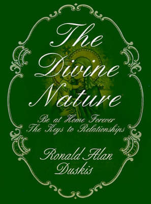 The Divine Nature: Be at Home Forever/The Keys to Relationships by Ronald Alan Duskis, D.C., B.A. image