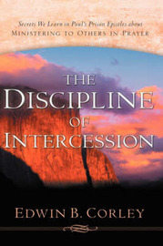 The Discipline of Intercession by Edwin, B Corley
