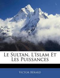 Le Sultan, L'Islam Et Les Puissances by Victor Berard image