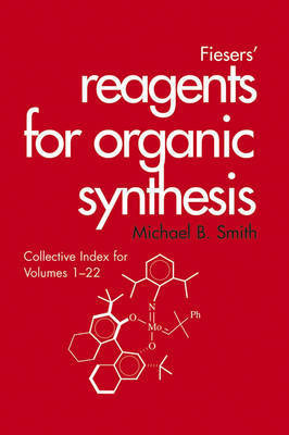 Fiesers' Reagents for Organic Synthesis, Collective Index for Volumes 1 - 22 by Michael B Smith