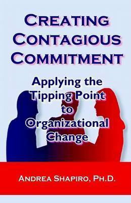 Creating Contagious Commitment by Andrea Shapiro