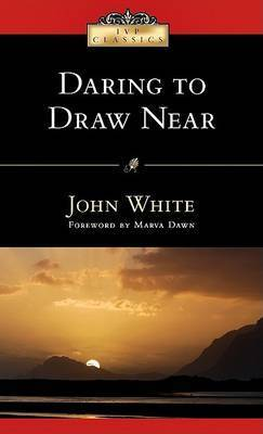 Daring to Draw Near by John White