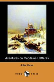 Aventures Du Capitaine Hatteras (Dodo Press) by Jules Verne image