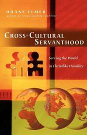 Cross-Cultural Servanthood: Serving the World in Christlike Humility by Duane Elmer