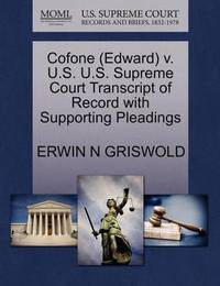 Cofone (Edward) V. U.S. U.S. Supreme Court Transcript of Record with Supporting Pleadings by Erwin N. Griswold