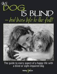My Dog is Blind - But Lives Life to the Full! by Nicole Horsky