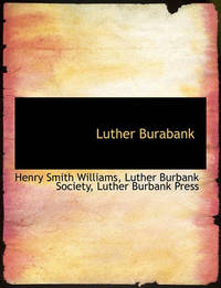 Luther Burabank by Henry Smith Williams
