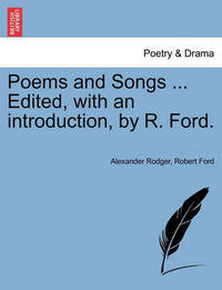 Poems and Songs ... Edited, with an Introduction, by R. Ford. by Alexander Rodger