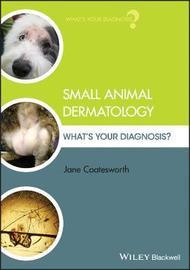 Small Animal Dermatology by Jane Coatesworth