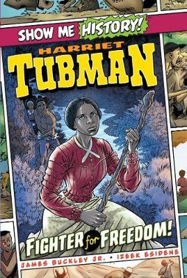 Harriet Tubman: Fighter for Freedom! by James Buckley
