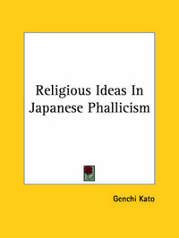 Religious Ideas in Japanese Phallicism by Genchi Kato