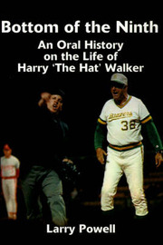 "Bottom of the Ninth: An Oral History on the Life of Harry ""The Hat"" Walker by Larry Powell, Ph.D. image"