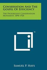 Conservation and the Gospel of Efficiency: The Progressive Conservation Movement, 1890-1920 by Samuel P. Hays