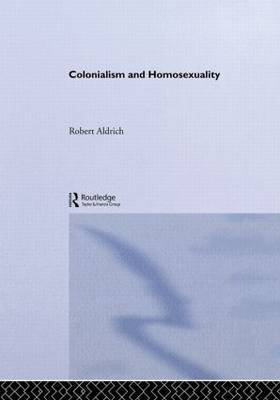 Colonialism and Homosexuality by Robert Aldrich image