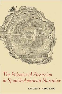 The Polemics of Possession in Spanish American Narrative by Rolena Adorno image