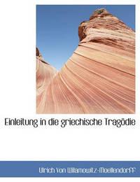 Einleitung in Die Griechische Tragdie by Ulrich von Wilamowitz -Moellendorff