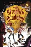 The Afterlife Academy by Frank L Cole