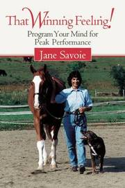 That Winning Feeling!: Program Your Mind for Peak Performance by Jane Savoie