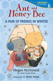 Ant and Honey Bee: A Pair of Friends in Winter (Candlewick Sparks) by McDonald Megan