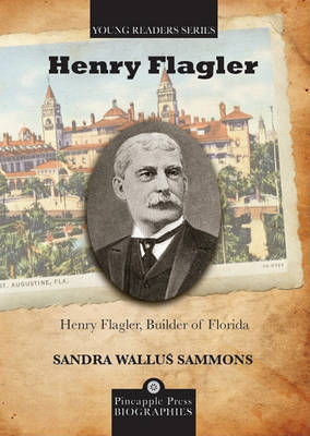 Henry Flagler, Builder of Florida by Sandra Sammons