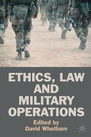 Ethics, Law and Military Operations by David Whetham