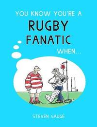 You Know You're a Rugby Fanatic When... by Steven Gauge image