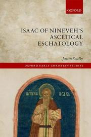 Isaac of Nineveh's Ascetical Eschatology by Jason Scully