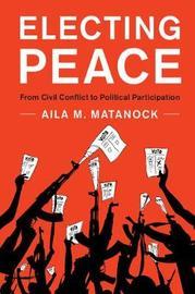 Electing Peace by Aila Matanock image