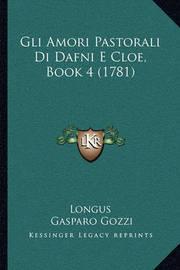 Gli Amori Pastorali Di Dafni E Cloe, Book 4 (1781) Gli Amori Pastorali Di Dafni E Cloe, Book 4 (1781) by . Longus