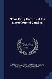 Some Early Records of the Macarthurs of Camden; by Elizabeth MacArthur MacArthur-Onslow