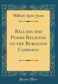 Ballads and Poems Relating to the Burgoyne Campaign (Classic Reprint) by William Leete Stone