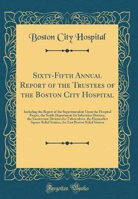 Sixty-Fifth Annual Report of the Trustees of the Boston City Hospital by Boston City Hospital