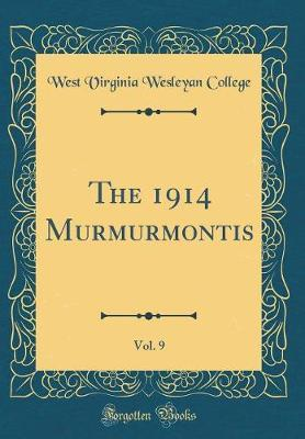 The 1914 Murmurmontis, Vol. 9 (Classic Reprint) by West Virginia Wesleyan College
