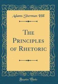 The Principles of Rhetoric (Classic Reprint) by Adams Sherman Hill