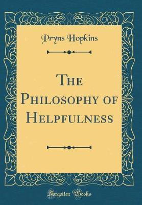 The Philosophy of Helpfulness (Classic Reprint) by Pryns Hopkins