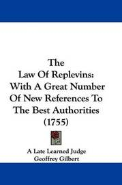 The Law of Replevins: With a Great Number of New References to the Best Authorities (1755) by Geoffrey Gilbert