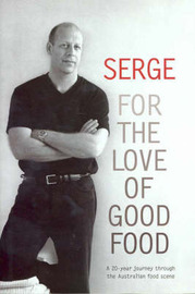 Serge: For the Love of Good Food by Serge Dansereau image