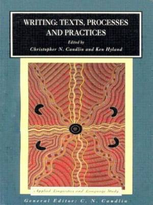 Writing: Texts, Processes and Practices by Christopher N. Candlin