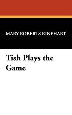 Tish Plays the Game by Mary Roberts Rinehart