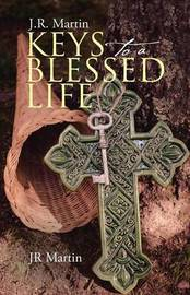 Keys to a Blessed Life by Jr Martin