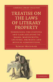 Treatise on the Laws of Literary Property by Robert Maugham
