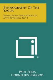 Ethnography of the Yagua: Viking Fund Publications in Anthropology, No. 1 by Paul Fejos