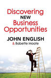 Discovering New Business Opportunities by John W English